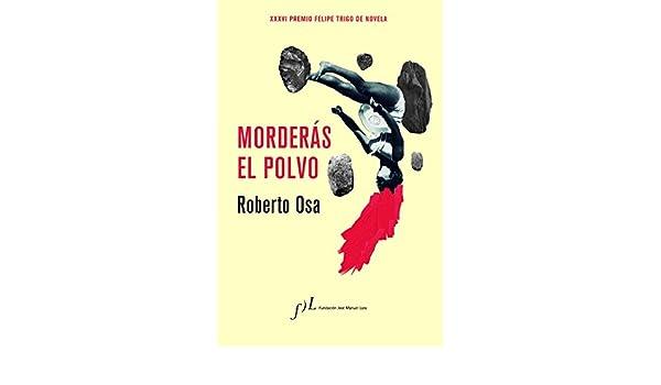Amazon.com: Morderás el polvo: Premio Felipe Trigo de Novela (Spanish Edition) eBook: Roberto Osa: Kindle Store