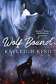 Wolf Bound (The White Wolf Prophecy Book 1)