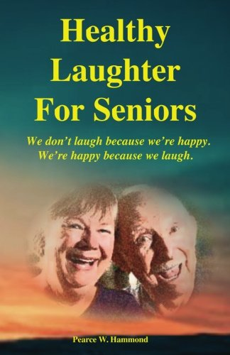 Healthy Laughter For Seniors: We don't laugh because we're happy. We're happy because we laugh.