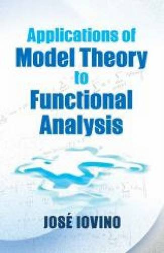 Applications of Model Theory to Functional Analysis: (Dover Books on Mathematics)