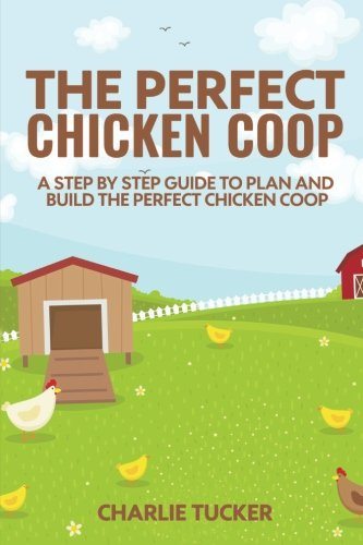 the-perfect-chicken-coop-a-step-by-step-guide-to-plan-and-build-the-perfect-chicken-coop