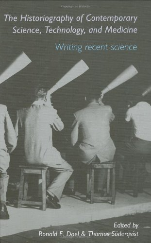The Historiography of Contemporary Science, Technology, and Medicine: Writing Recent Science (Routledge Studies in the History of Science, Technology and Medicine)