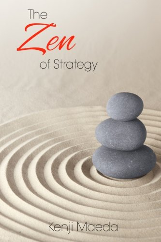 The Zen of Strategy: Applying Game Theory and Buddhist principles to maximise success at work and at home