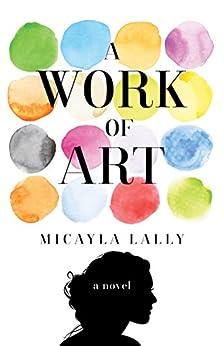 A Work of Art: A Novel by [Lally, Micayla]