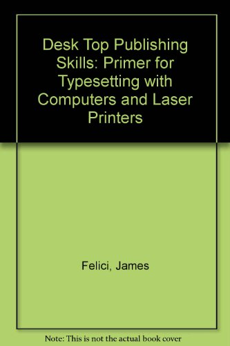 Desktop Publishing Skills: A Primer for Typesetting With Computers and Laser Printers