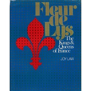 Fleur de Lys: The Kings and Queens of France