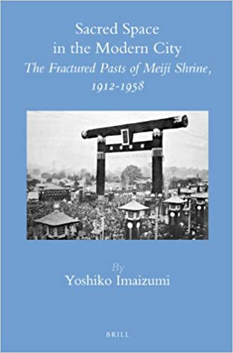 Sacred Space in the Modern City: The Fractured Pasts of Meiji Shrine, 1912-1958 (Brill's Japanese Studies Library)