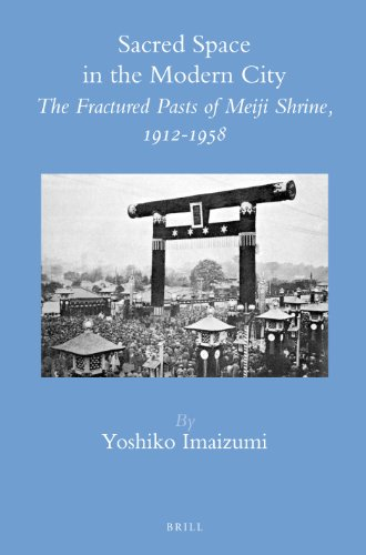 Sacred Space in the Modern City: The Fractured Pasts of Meiji Shrine, 1912-1958 (Brill's Japanese Studies ()
