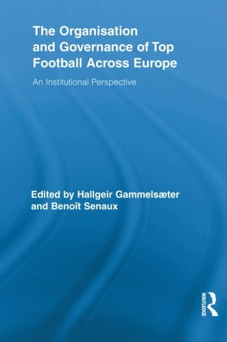 Across Top - The Organisation and Governance of Top Football Across Europe (Routledge Research in Sport, Culture and Society)
