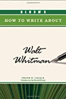 Bloom's How To Write About Walt Whitman (Bloom's