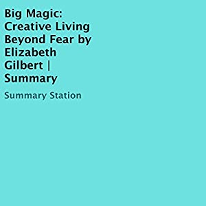 Big Magic: Creative Living Beyond Fear by Elizabeth Gilbert | Summary Audiobook