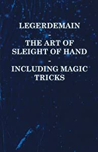 Legerdemain - The Art of Sleight of Hand Including Magic Tricks