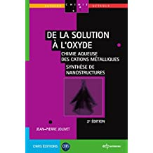 De la solution à l'oxyde - 2e ED: Chimie aqueuse des cations métalliques - synthèse de nanostructures    chimie aqueuse des cations métalliques synthèse ... (Savoirs actuels) (French Edition)