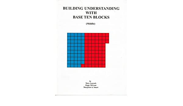 Building Understanding with Base Ten Blocks (Middle): Mary Laycock ...