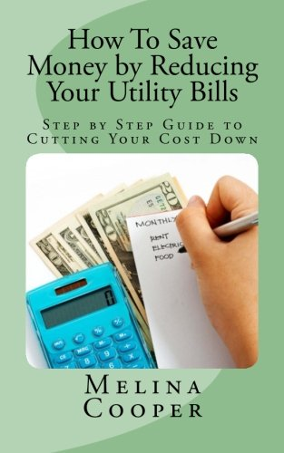 How To Save Money by Reducing Your Utility Bills: Step by Step Guide to Cutting Your Cost Down