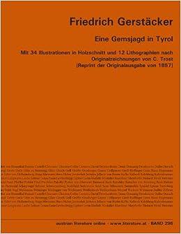 Eine Gemsjagd in Tyrol: Mit 34 Illustrationen in Holzschnitt und 12 Lithographien nach Originalzeichnungen von C. Trost [Reprint der Originalausgabe von 1857]