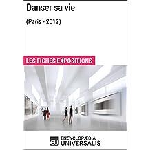 Danser sa vie (Paris - 2012): Les Fiches Exposition d'Universalis (French Edition)