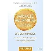 Miracle morning - Tout se joue avant 8 heures: Le guide pratique