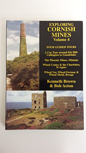 Exploring Cornish Mines: Four Guided Tours v. 4 Kenneth Brown
