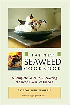 Book The New Seaweed Cookbook: A Complete Guide to Discovering the Deep Flavors of the Sea by Crystal June Maderia (2007-07-03)