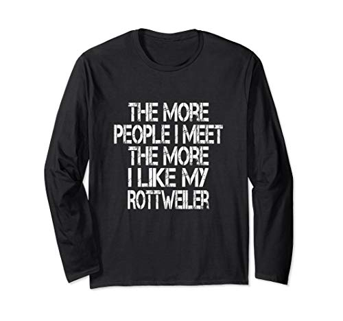 Funny Rottweiler Quote for Rottie Dog Lovers Long Sleeve T-Shirt