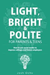 Light, Bright and Polite for Parents/Teens: How to Shine Online to Impress Colleges Paperback