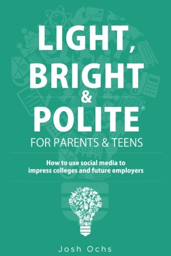 Light, Bright and Polite for Parents/Teens: How to Shine Online to Impress Colleges