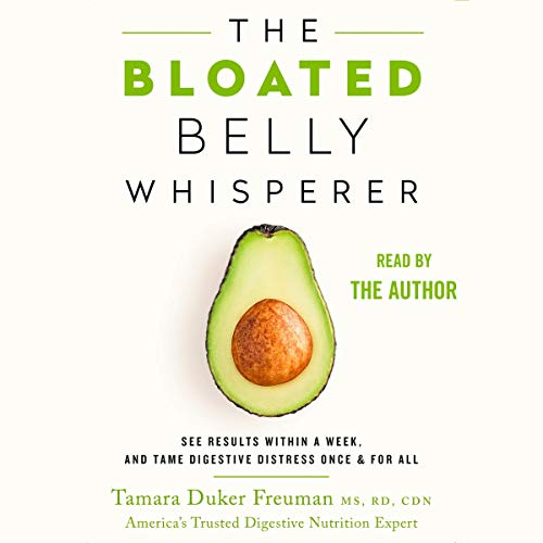 The Bloated Belly Whisperer: See Results Within a Week and Tame Digestive Distress Once and for All by Tamara Duker Freuman MS RD CDN