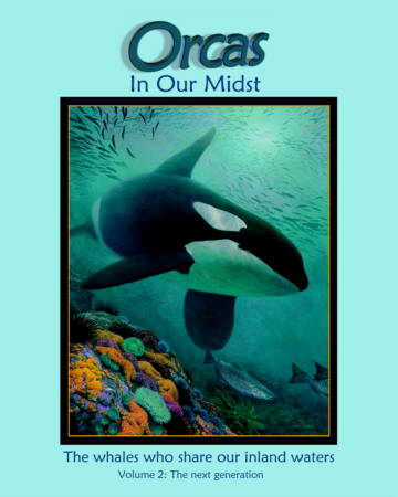 Orcas in our midst: The whales that share our inland waters,  Volume 2: The Next Generation, Garrett, Howard