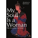 My Soul is a Woman: The Feminine in Islam