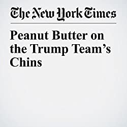 Peanut Butter on the Trump Team's Chins