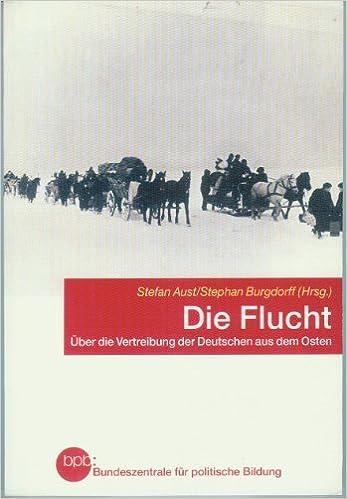 Die Flucht Uber Die Vertreibung Der Deutschen Aus Dem Osten Amazon De Stefan Aust Stephan Burgdorff Bucher
