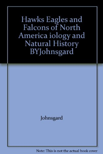 Hawks Eagles and Falcons of North America iology and Natural History BYJohnsgard