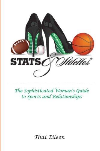 Download Stats & Stilettos: The Sophisticated Woman's Guide to Sports and Relationships pdf epub