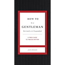 How to Be a Gentleman Revised and Expanded: A Timely Guide to Timeless Manners