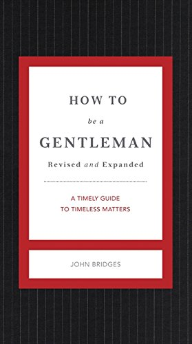 Pdf Bibles How to Be a Gentleman Revised and Expanded: A Timely Guide to Timeless Manners (The GentleManners Series)