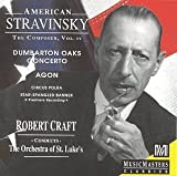American Stravinsky: The Composer, Vol. 4 (Dumbarton Oaks Concerto / Agon / Circus Polka / Star-Spangled Banner) by Stravinsky, Robert Craft, Orchestra of St Lukes (1994-12-20)