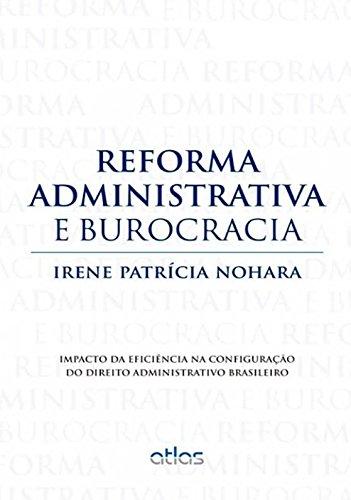 Reforma Administrativa e Burocracia. Impacto da Eficiência na Configuração do Direito Administrativo Brasileiro