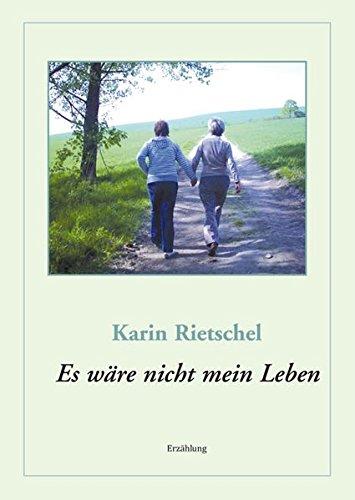Es wäre nicht mein Leben Broschiert – 30. Juni 2009 Karin Rietschel Es wäre nicht mein Leben Pro Business digital 3868054022