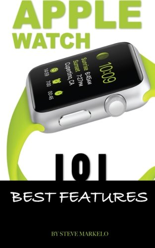 Apple Watch: 101 Best Features