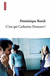 C'est qui Catherine Deneuve ? par Resch