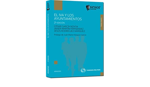 El IVA y los ayuntamientos (Asesores): Amazon.es: César García Novoa, Javier Martín Fernández, Jesús Rodríguez Márquez: Libros