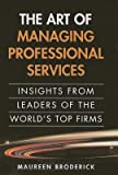 img - for The Art of Managing Professional Services( Insights from Leaders of the World's Top Firms (Paperback))[ART OF MANAGING PROFESSIONAL S][Paperback] book / textbook / text book