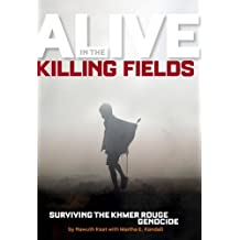 Alive in the Killing Fields: Surviving the Khmer Rouge Genocide (Biography)
