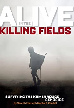 Alive in the Killing Fields: Surviving the Khmer Rouge Genocide by [Keat, Nawuth, Kendall, Martha]