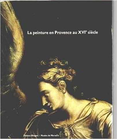 En ligne La peinture en provence au xvie siecle pdf