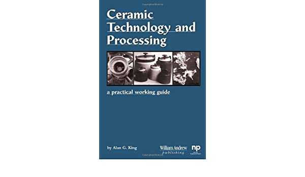 A Practical Working Guide Ceramic Technology and Processing