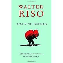 Ama y no sufras: Como disfrutar plenamente de la vida en pareja (Spanish Edition)