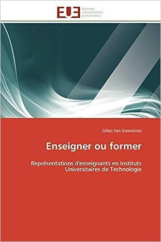 Enseigner ou former: Représentations d'enseignants en Instituts Universitaires de Technologie (Omn.Univ.Europ.) (French Edition)