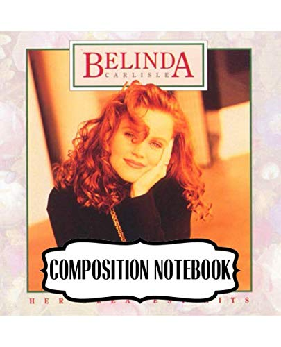 Composition Notebook: Belinda Carlisle American Singer Musician Lead Singer Of The Go Gos New Wave Music, A Large Notebooks With Blank Paper For ... Soft Cover Paper 7.5 x 9.25 Inches 110 Pages.